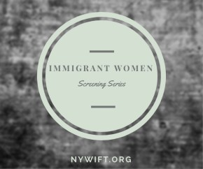 Immigrant Women Screening Series (New York Women in Film & Television)