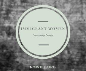 Immigrant Women Screening Series (New York Women in Film & Television)
